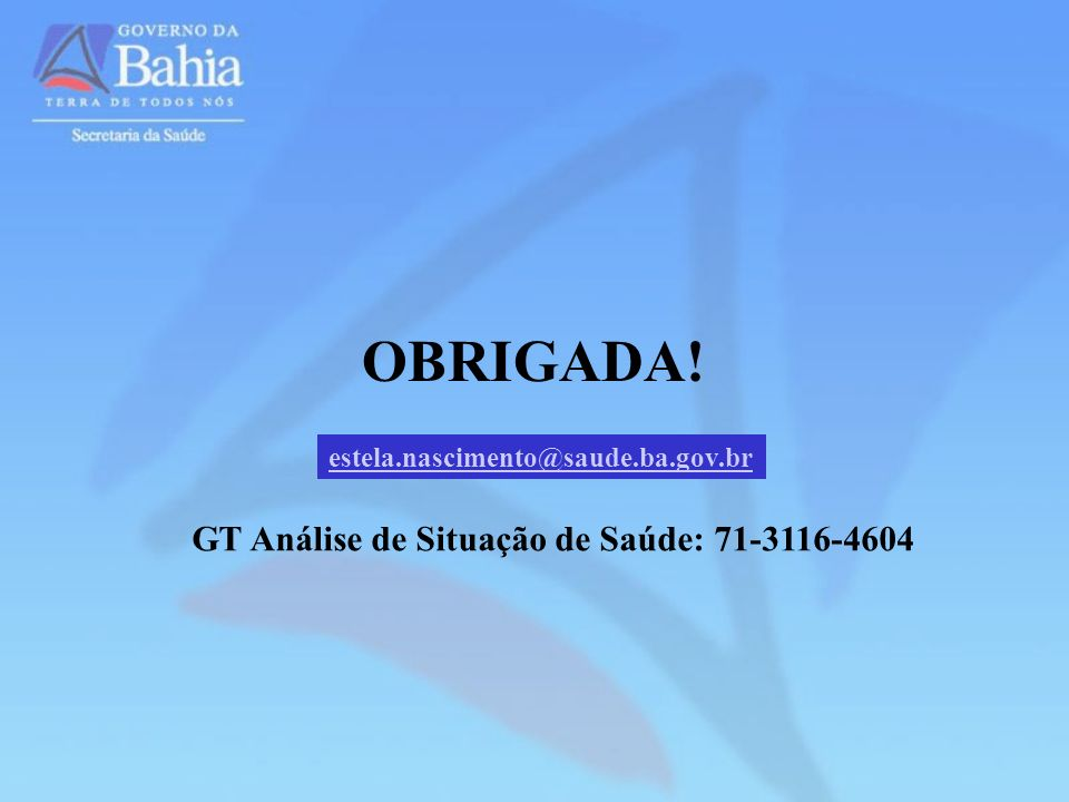 OBRIGADA! GT Análise de Situação de Saúde: 71-3116-4604