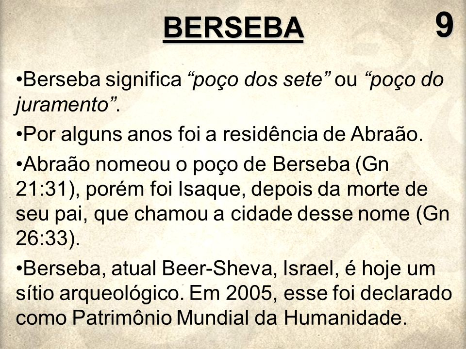 9 BERSEBA Berseba significa poço dos sete ou poço do juramento .