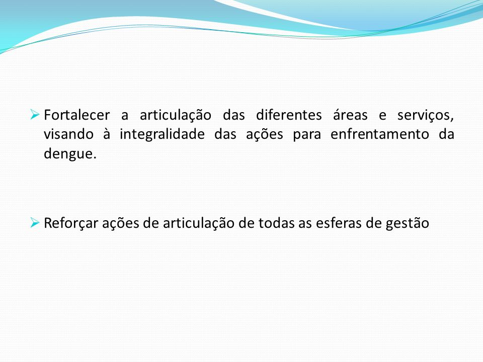 Fortalecer a articulação das diferentes áreas e serviços, visando à integralidade das ações para enfrentamento da dengue.