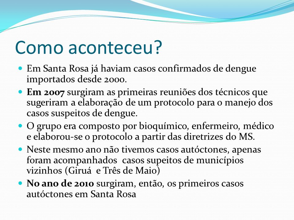 Como aconteceu Em Santa Rosa já haviam casos confirmados de dengue importados desde 2000.