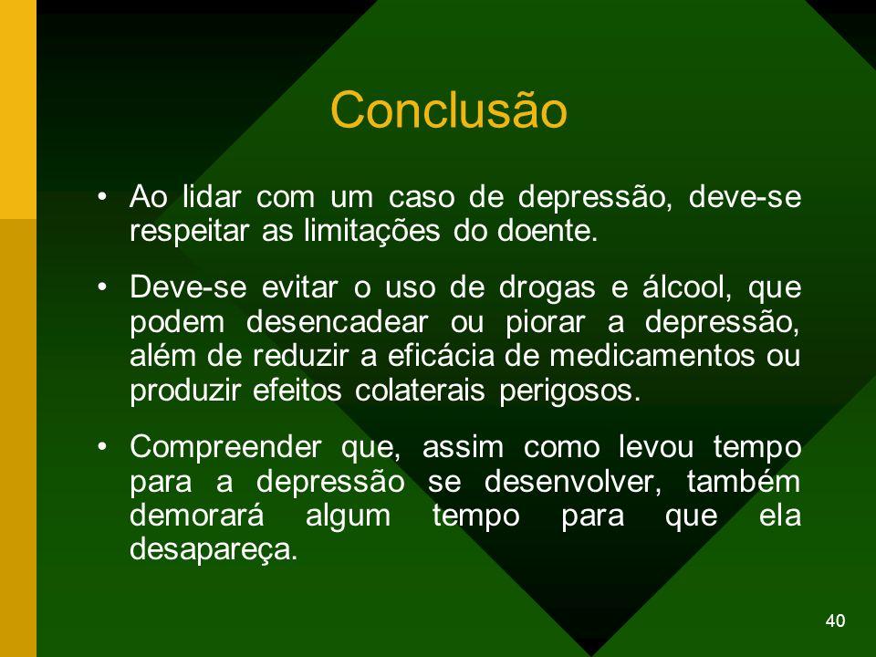 Conclusão Ao lidar com um caso de depressão, deve-se respeitar as limitações do doente.