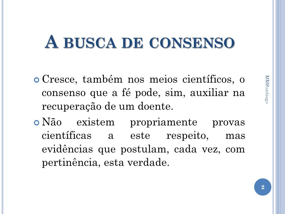 A busca de consensoCresce, também nos meios científicos, o consenso que a fé pode, sim, auxiliar na recuperação de um doente.