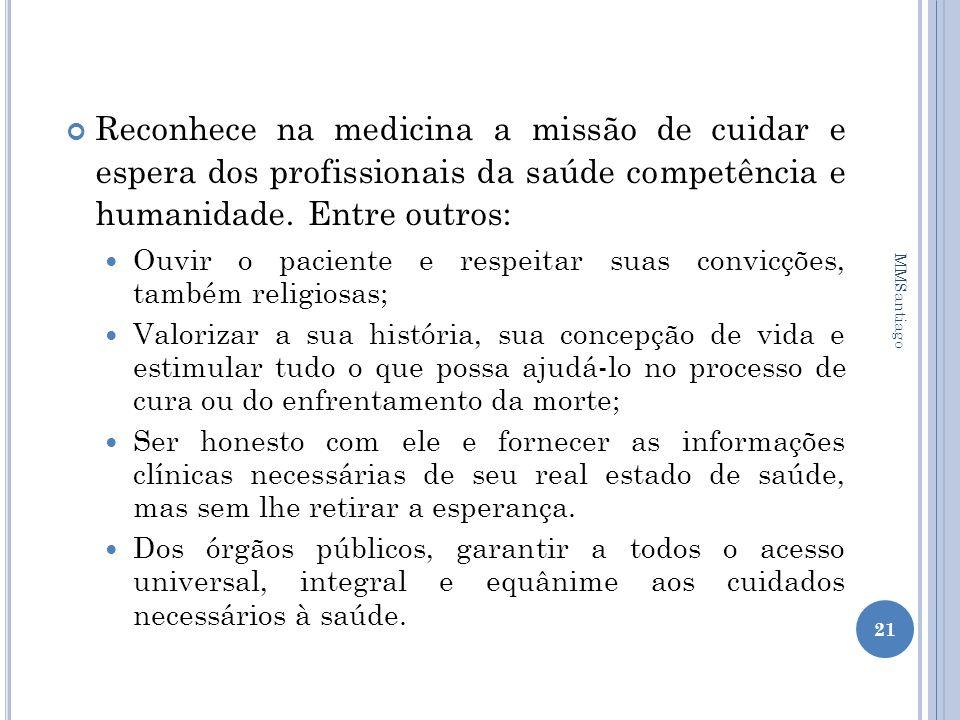 Reconhece na medicina a missão de cuidar e espera dos profissionais da saúde competência e humanidade. Entre outros: