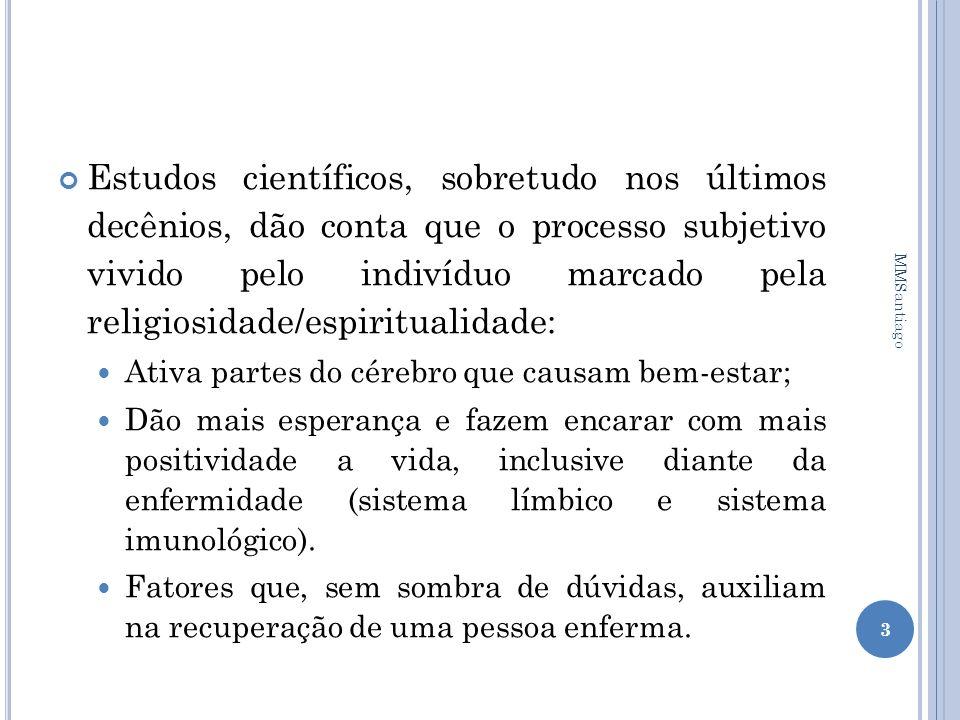 Estudos científicos, sobretudo nos últimos decênios, dão conta que o processo subjetivo vivido pelo indivíduo marcado pela religiosidade/espiritualidade: