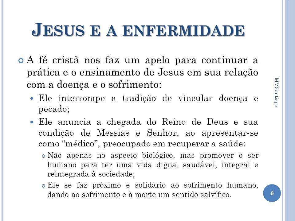 Jesus e a enfermidade A fé cristã nos faz um apelo para continuar a prática e o ensinamento de Jesus em sua relação com a doença e o sofrimento: