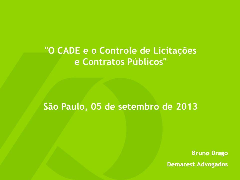 O CADE e o Controle de Licitações e Contratos Públicos São Paulo, 05 de setembro de 2013