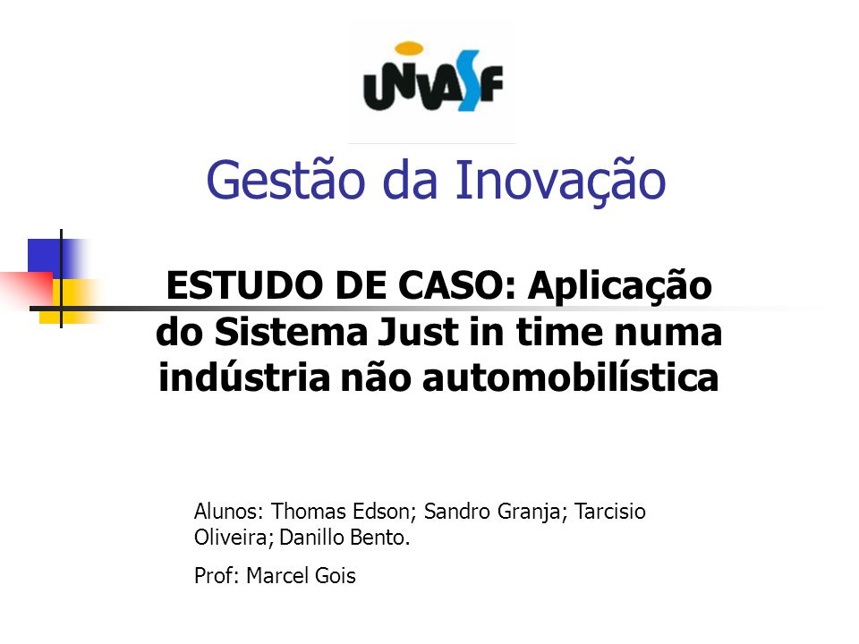 Gestão da Inovação ESTUDO DE CASO: Aplicação do Sistema Just in time numa indústria não automobilística.