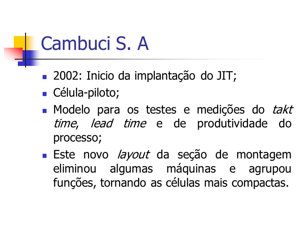 Cambuci S. A 2002: Inicio da implantação do JIT; Célula-piloto;