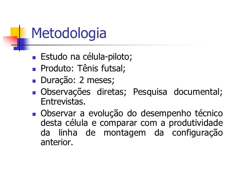 Metodologia Estudo na célula-piloto; Produto: Tênis futsal;