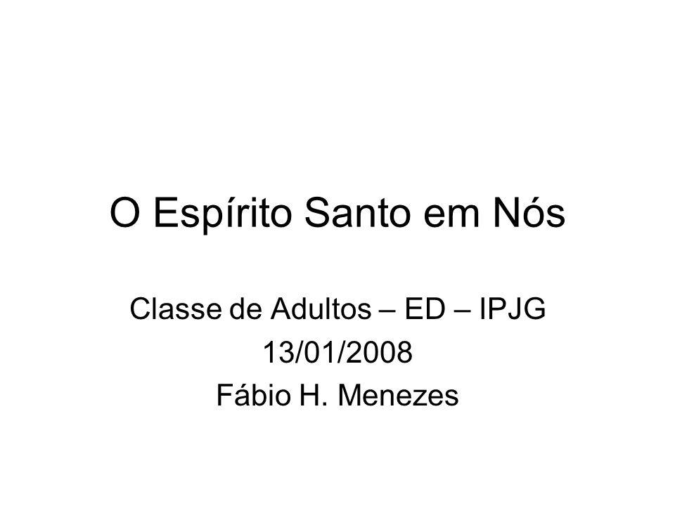 Classe de Adultos – ED – IPJG 13/01/2008 Fábio H. Menezes