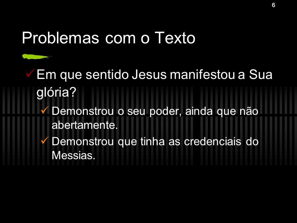 Problemas com o Texto Em que sentido Jesus manifestou a Sua glória