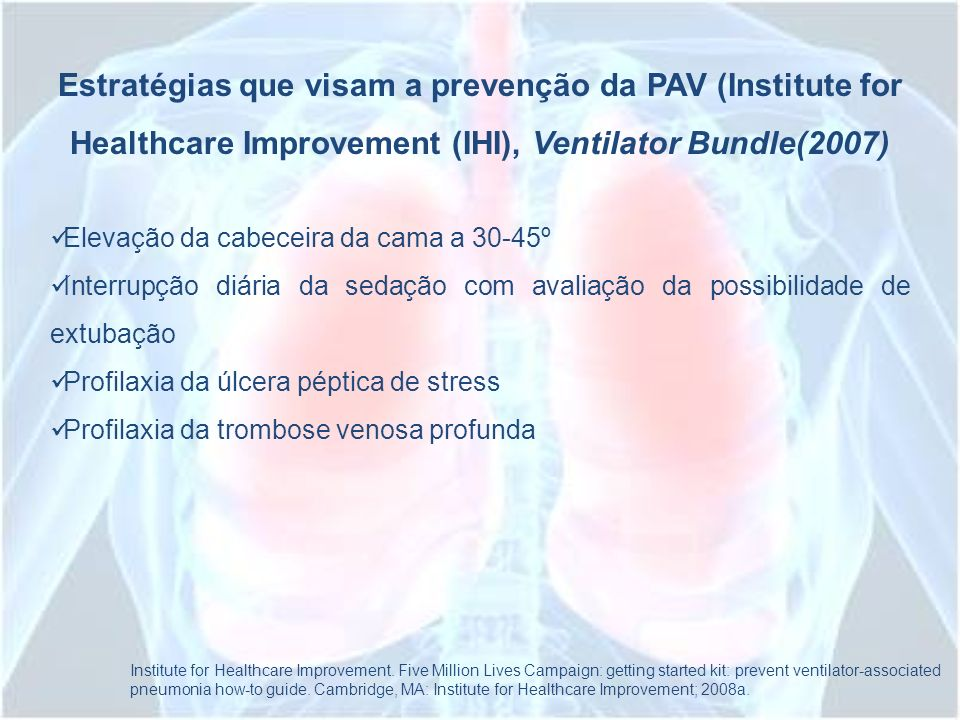 Estratégias que visam a prevenção da PAV (Institute for Healthcare Improvement (IHI), Ventilator Bundle(2007)