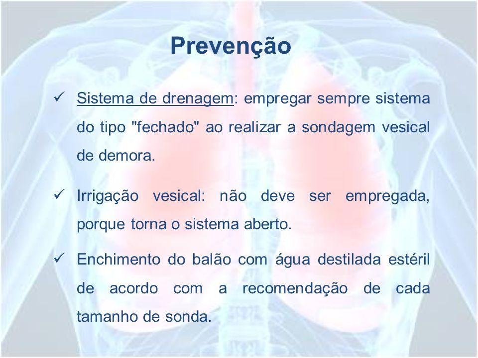 PrevençãoSistema de drenagem: empregar sempre sistema do tipo fechado ao realizar a sondagem vesical de demora.