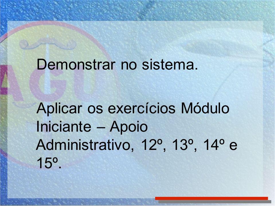 Demonstrar no sistema.Aplicar os exercícios Módulo Iniciante – Apoio Administrativo, 12º, 13º, 14º e 15º.