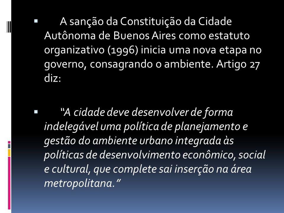 A sanção da Constituição da Cidade Autônoma de Buenos Aires como estatuto organizativo (1996) inicia uma nova etapa no governo, consagrando o ambiente. Artigo 27 diz: