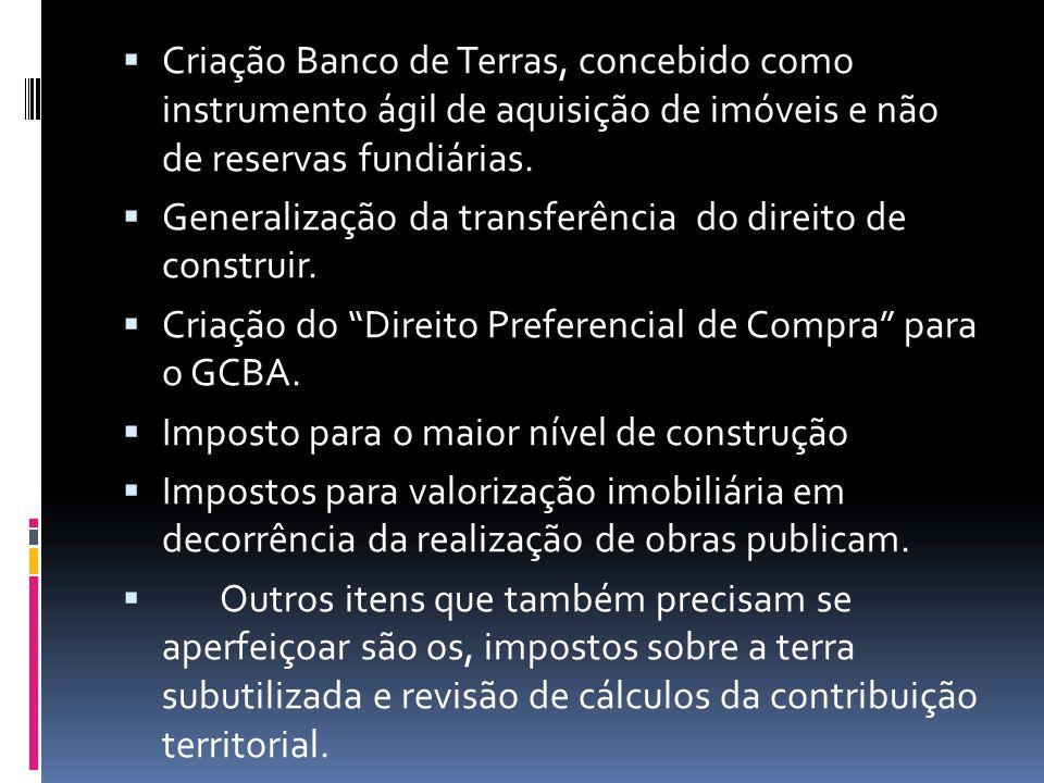 Criação Banco de Terras, concebido como instrumento ágil de aquisição de imóveis e não de reservas fundiárias.