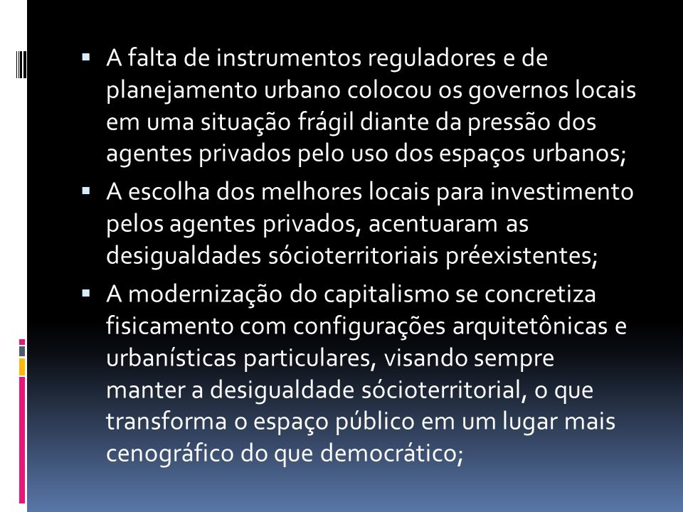 A falta de instrumentos reguladores e de planejamento urbano colocou os governos locais em uma situação frágil diante da pressão dos agentes privados pelo uso dos espaços urbanos;