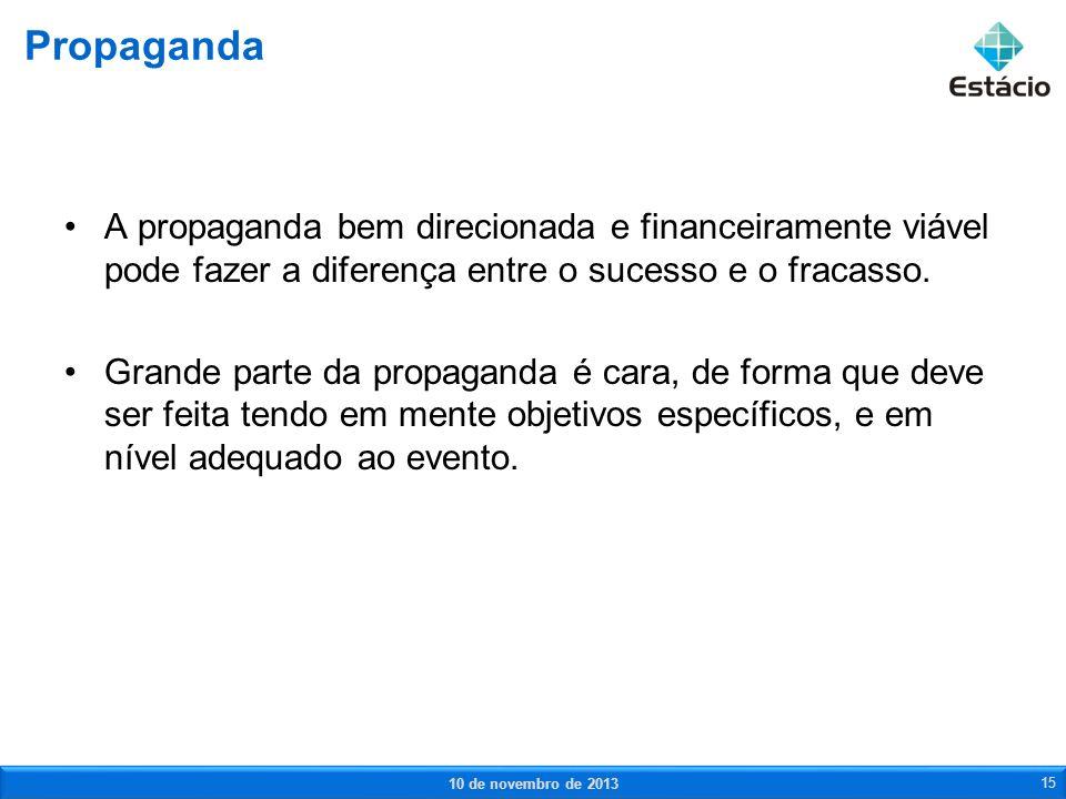 Propaganda A propaganda bem direcionada e financeiramente viável pode fazer a diferença entre o sucesso e o fracasso.