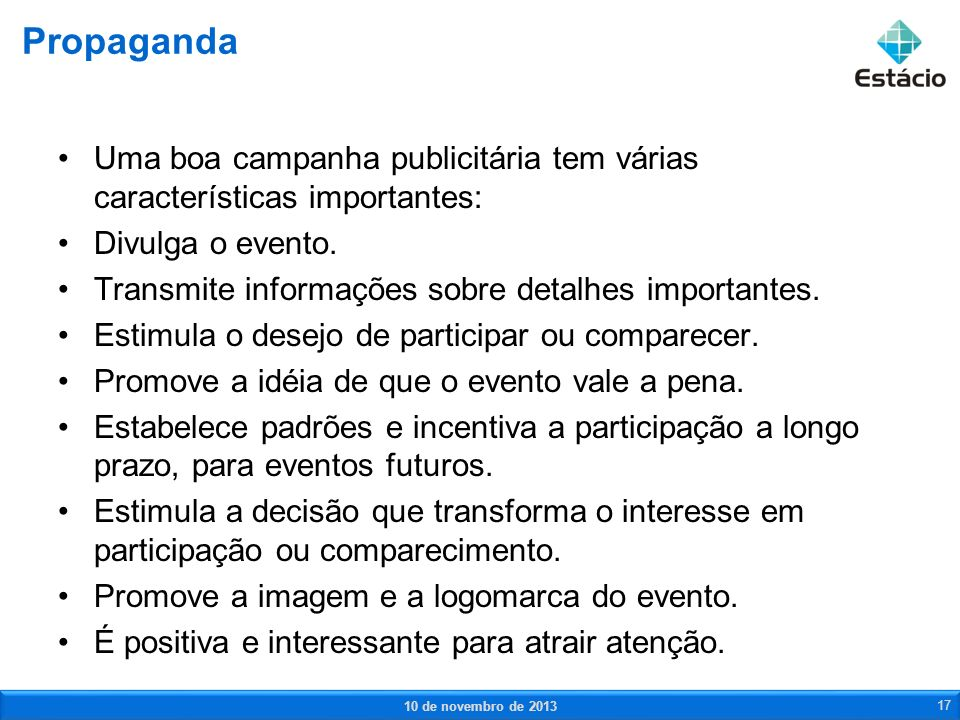 Propaganda Uma boa campanha publicitária tem várias características importantes: Divulga o evento.