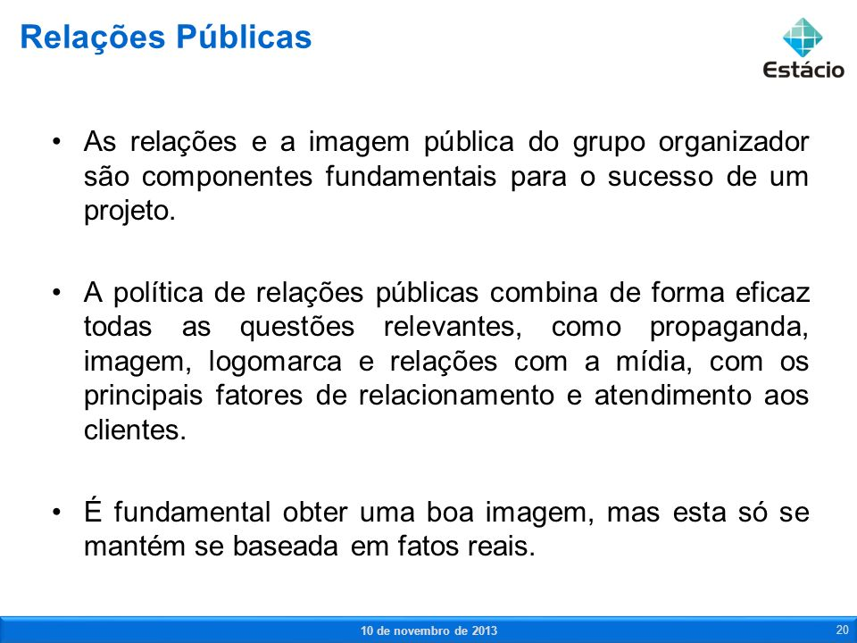 Relações Públicas As relações e a imagem pública do grupo organizador são componentes fundamentais para o sucesso de um projeto.