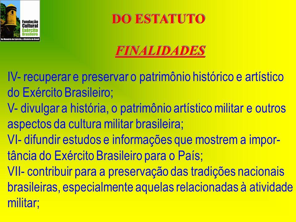 DO ESTATUTO FINALIDADES. IV- recuperar e preservar o patrimônio histórico e artístico do Exército Brasileiro;