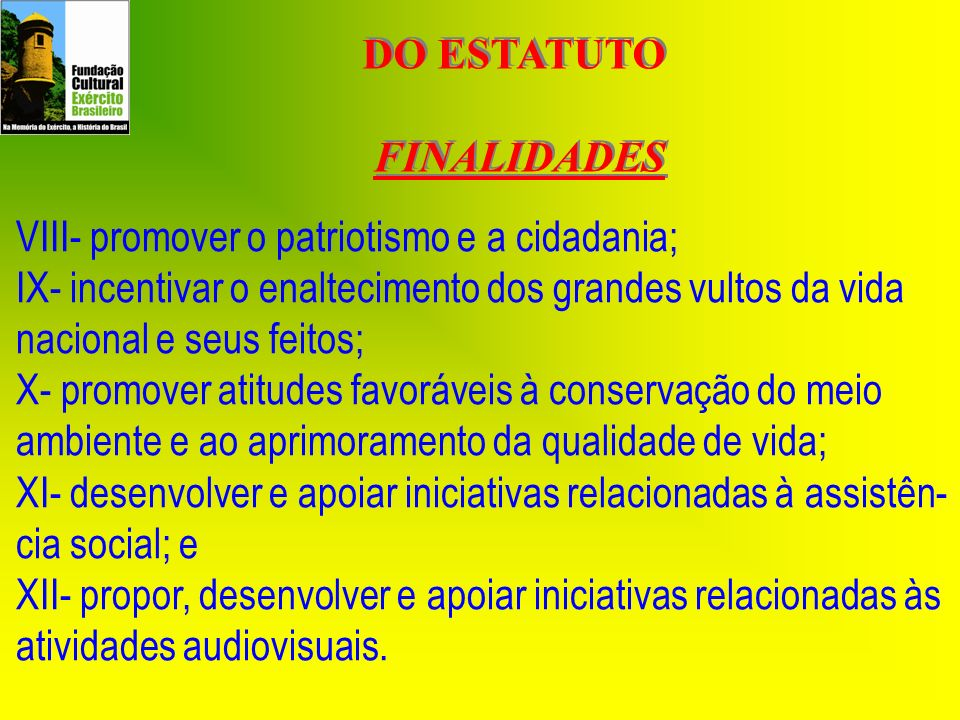 DO ESTATUTO FINALIDADES. VIII- promover o patriotismo e a cidadania;