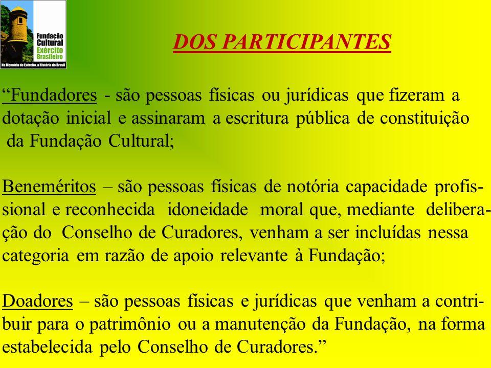 DOS PARTICIPANTES Fundadores - são pessoas físicas ou jurídicas que fizeram a. dotação inicial e assinaram a escritura pública de constituição.