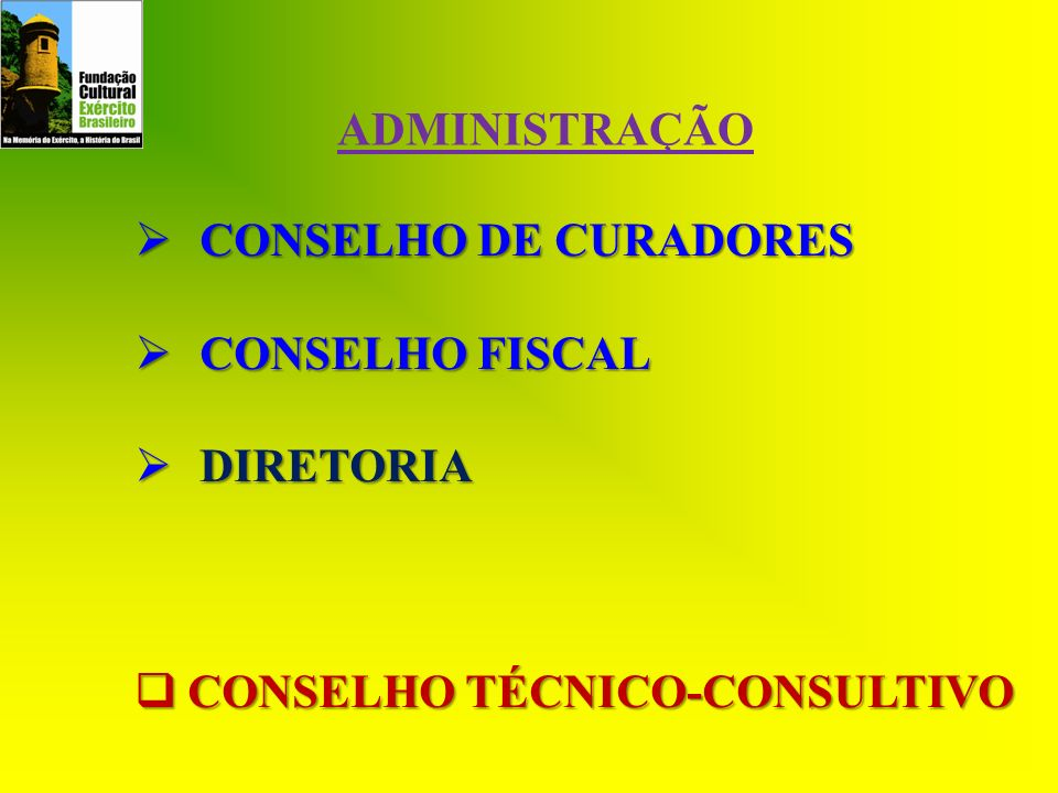 ADMINISTRAÇÃO CONSELHO DE CURADORES CONSELHO FISCAL DIRETORIA CONSELHO TÉCNICO-CONSULTIVO