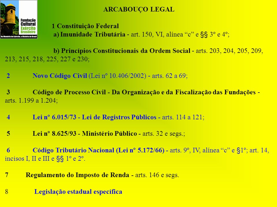 ARCABOUÇO LEGAL 1 Constituição Federal. a) Imunidade Tributária - art. 150, VI, alínea c e §§ 3º e 4º;