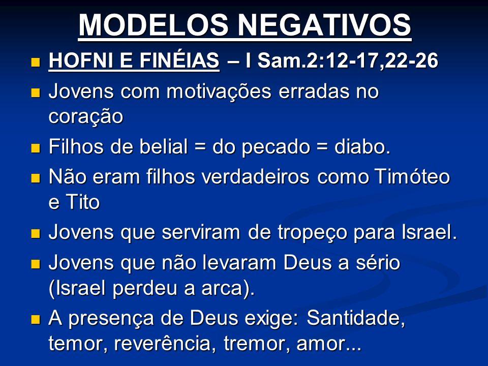 MODELOS NEGATIVOS HOFNI E FINÉIAS – I Sam.2:12-17,22-26