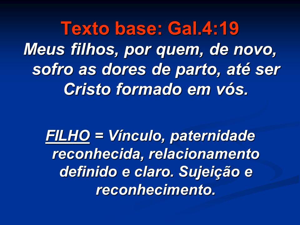 Texto base: Gal.4:19 Meus filhos, por quem, de novo, sofro as dores de parto, até ser Cristo formado em vós.
