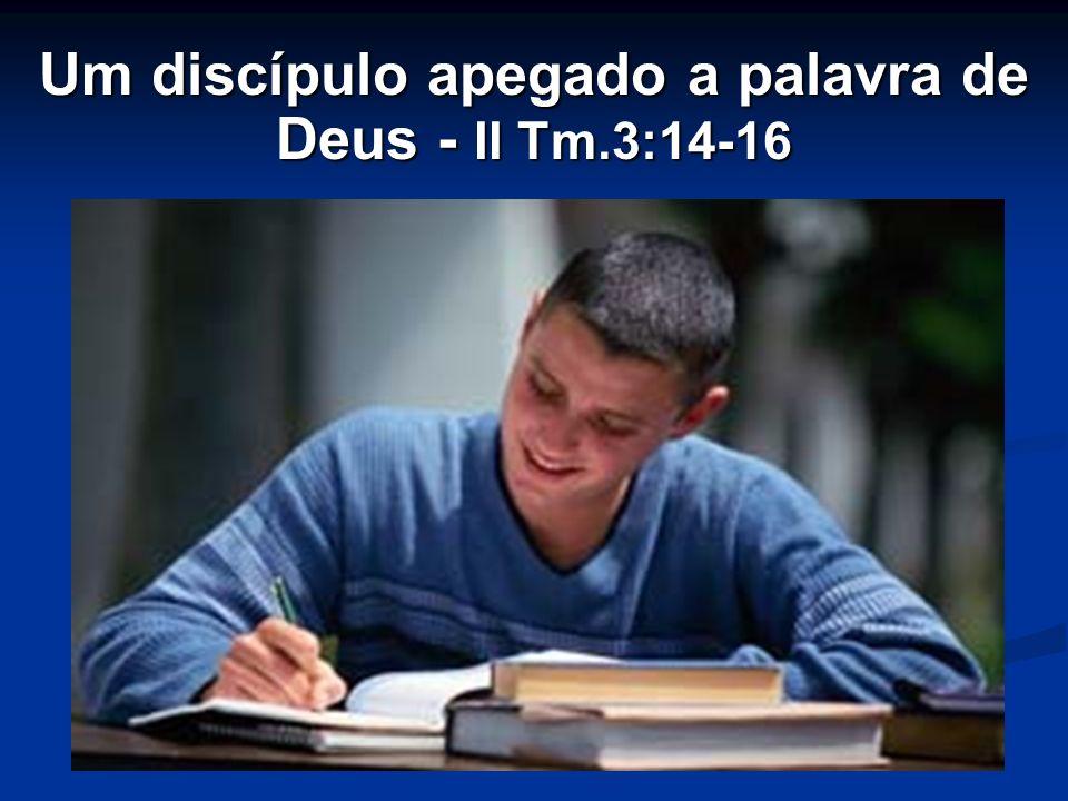Um discípulo apegado a palavra de Deus - II Tm.3:14-16
