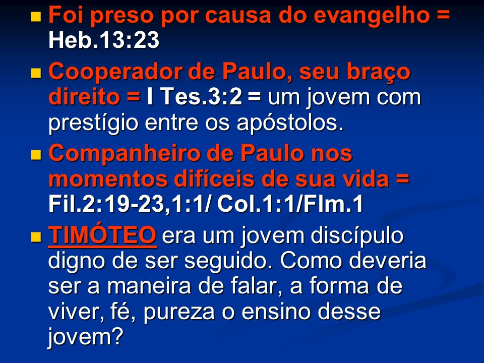 Foi preso por causa do evangelho = Heb.13:23