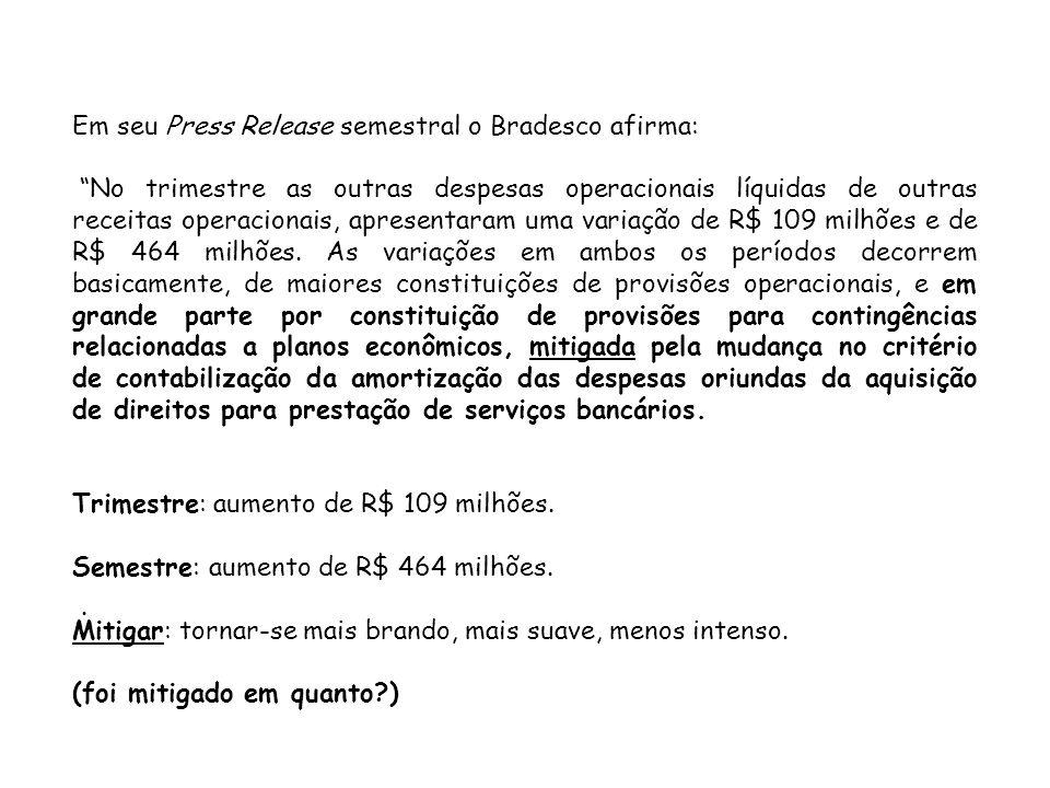 Em seu Press Release semestral o Bradesco afirma: