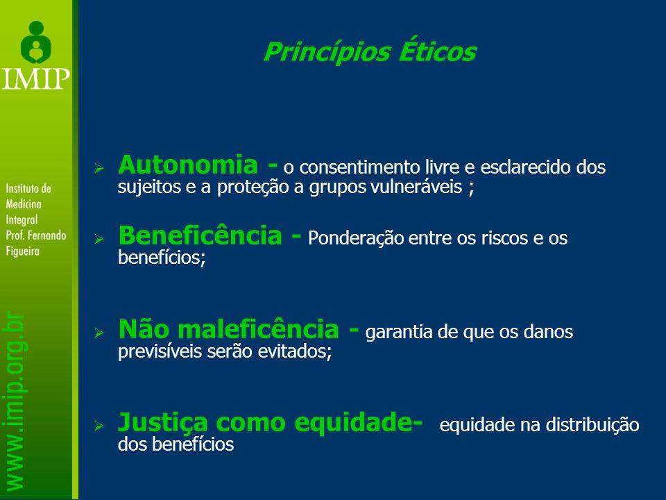 Princípios Éticos Autonomia - o consentimento livre e esclarecido dos sujeitos e a proteção a grupos vulneráveis ;