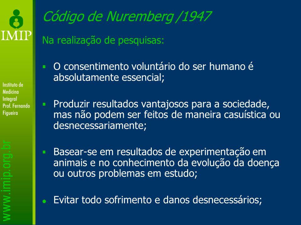 Código de Nuremberg /1947 Na realização de pesquisas: