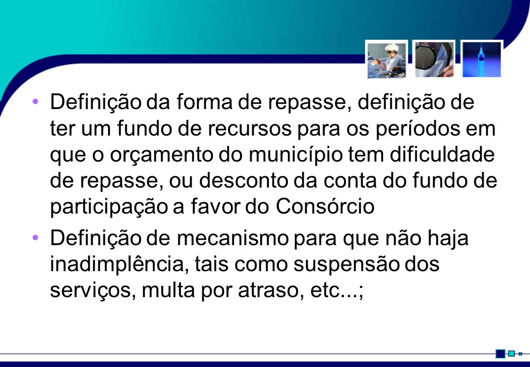 Definição da forma de repasse, definição de ter um fundo de recursos para os períodos em que o orçamento do município tem dificuldade de repasse, ou desconto da conta do fundo de participação a favor do Consórcio