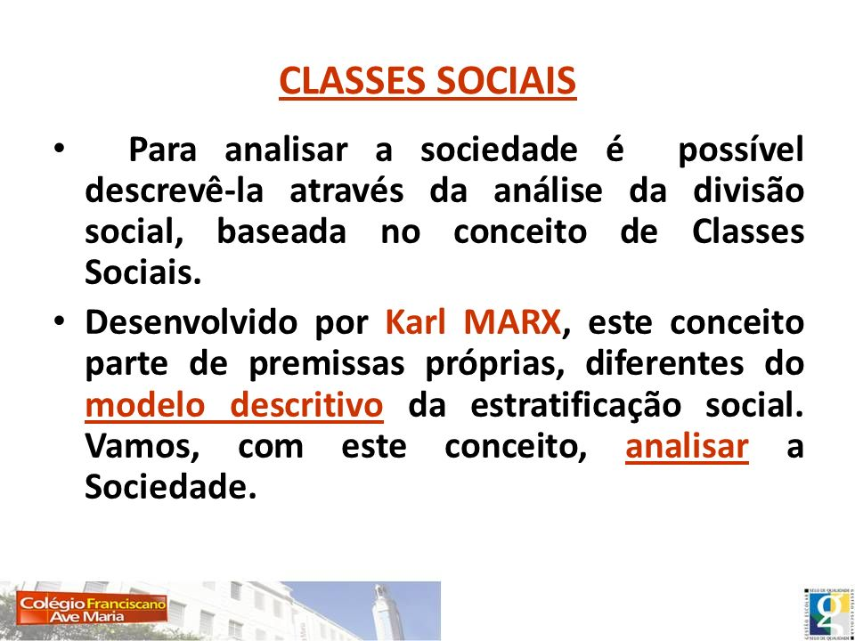 CLASSES SOCIAISPara analisar a sociedade é possível descrevê-la através da análise da divisão social, baseada no conceito de Classes Sociais.