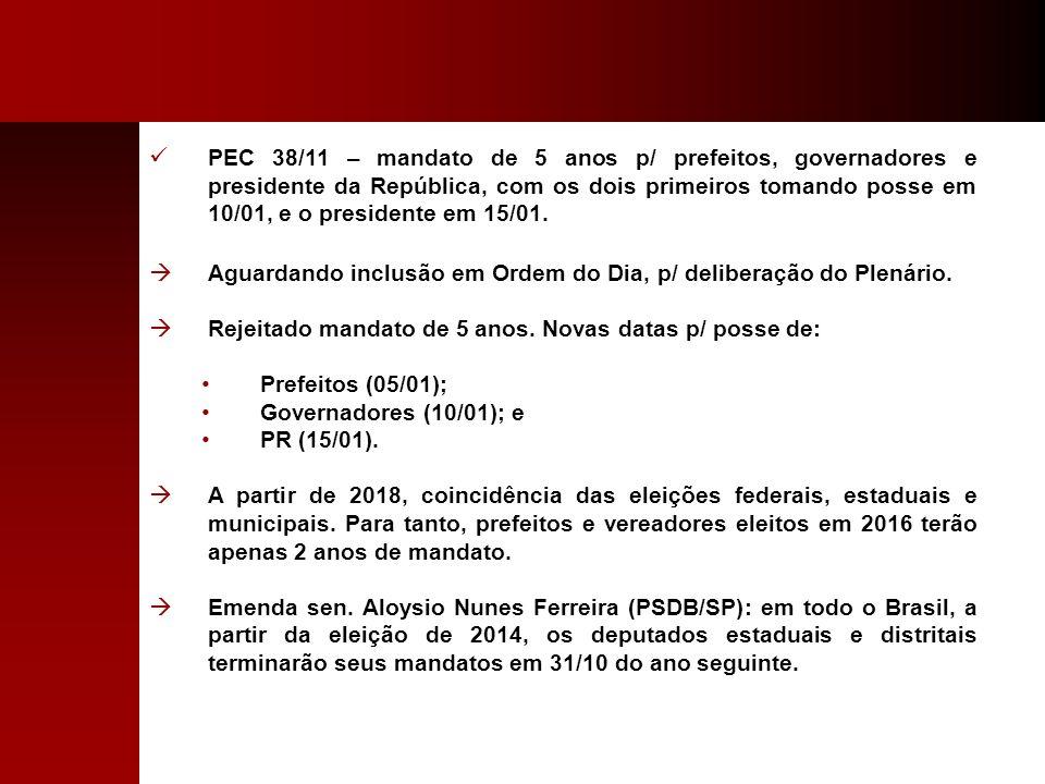 PEC 38/11 – mandato de 5 anos p/ prefeitos, governadores e presidente da República, com os dois primeiros tomando posse em 10/01, e o presidente em 15/01.