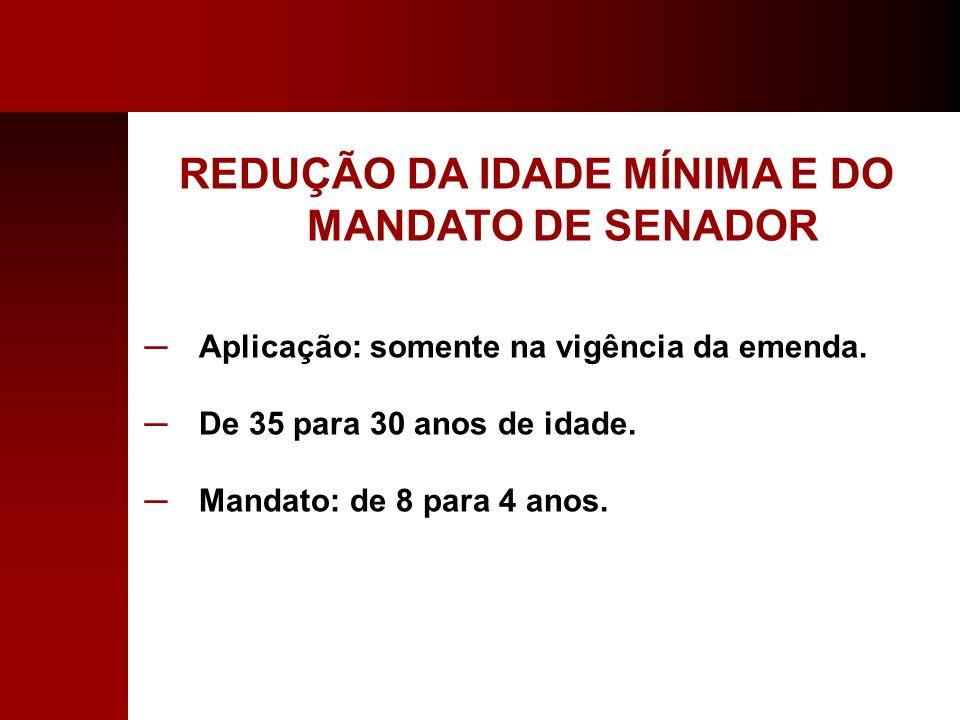 REDUÇÃO DA IDADE MÍNIMA E DO MANDATO DE SENADOR