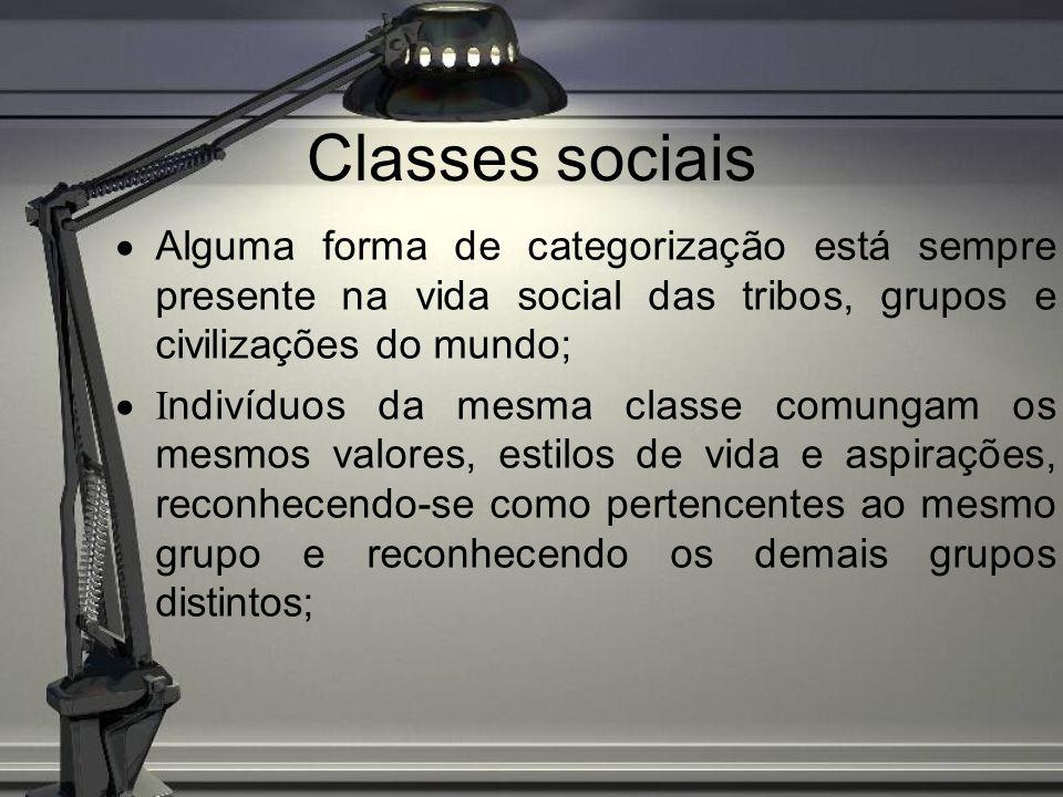 Classes sociais· Alguma forma de categorização está sempre presente na vida social das tribos, grupos e civilizações do mundo;
