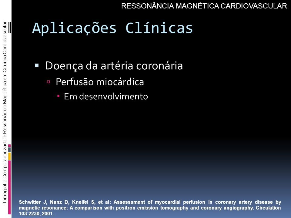 Aplicações Clínicas Doença da artéria coronária Perfusão miocárdica
