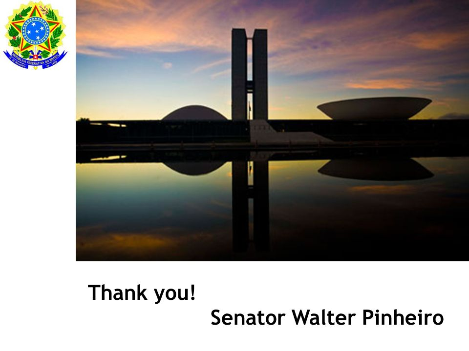 Thank you! Senator Walter Pinheiro