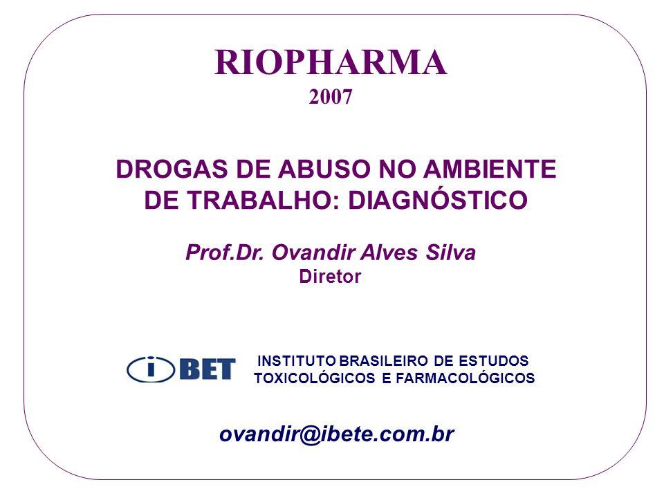 RIOPHARMA DROGAS DE ABUSO NO AMBIENTE DE TRABALHO: DIAGNÓSTICO 2007