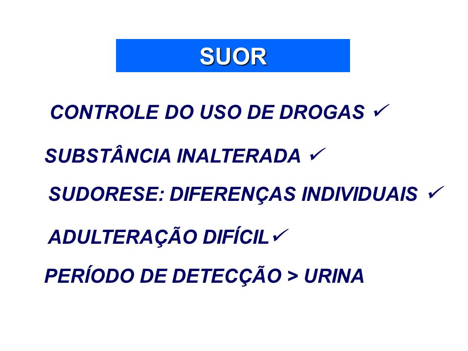 SUOR CONTROLE DO USO DE DROGAS  SUBSTÂNCIA INALTERADA 