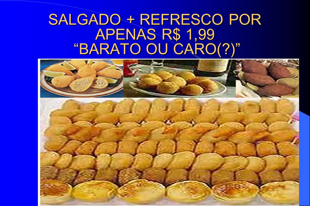 SALGADO + REFRESCO POR APENAS R$ 1,99 BARATO OU CARO( )