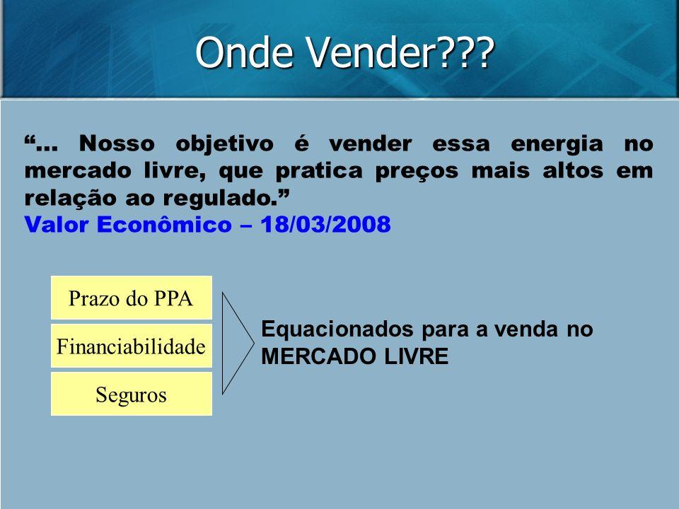 Onde Vender ... Nosso objetivo é vender essa energia no mercado livre, que pratica preços mais altos em relação ao regulado.