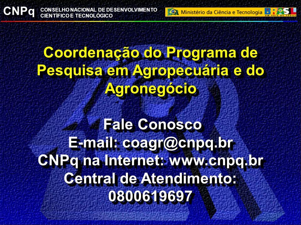 Coordenação do Programa de Pesquisa em Agropecuária e do Agronegócio Fale Conosco E-mail: coagr@cnpq.br CNPq na Internet: www.cnpq.br Central de Atendimento: 0800619697