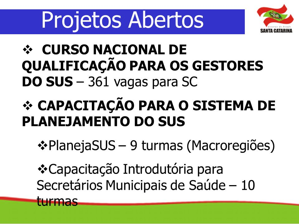 Projetos Abertos CURSO NACIONAL DE QUALIFICAÇÃO PARA OS GESTORES DO SUS – 361 vagas para SC. CAPACITAÇÃO PARA O SISTEMA DE PLANEJAMENTO DO SUS.