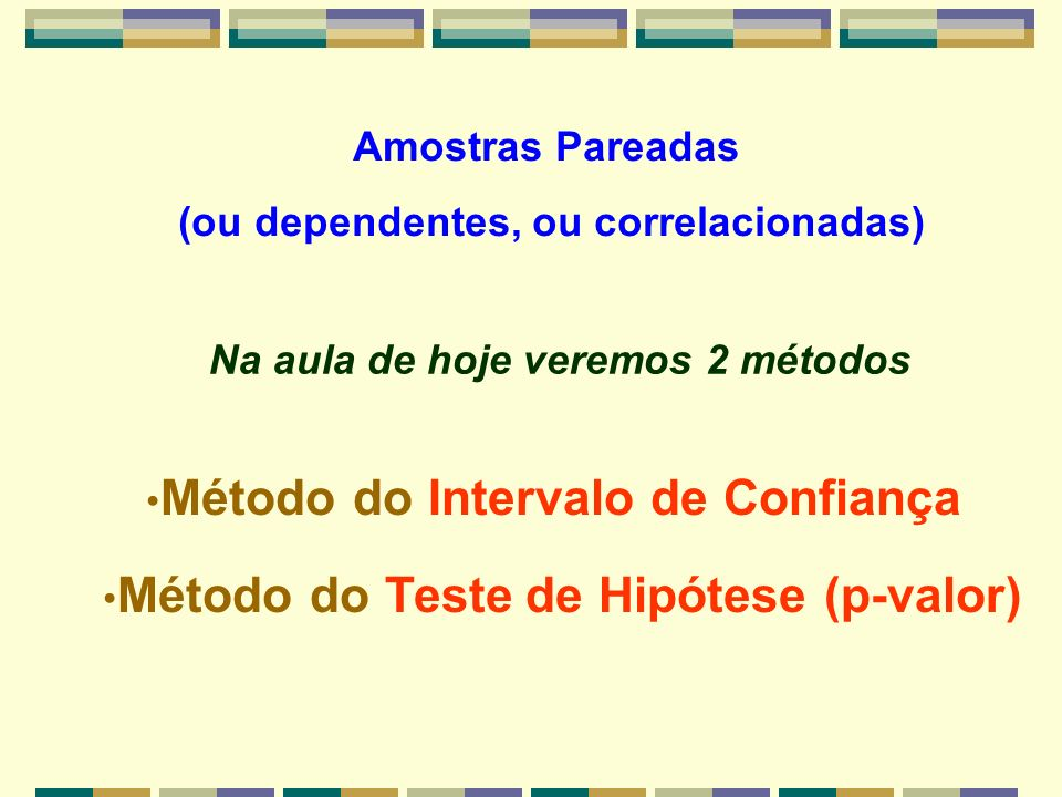 Método do Intervalo de Confiança Método do Teste de Hipótese (p-valor)